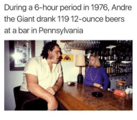 barred: During a 6-hour period in 1976, Andre  the Giant drank 119 12-ounce beers  at a bar in Pennsylvania