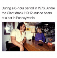 André the Giant, Memes, and Period: During a 6-hour period in 1976, Andre  the Giant drank 119 12-ounce beers  at a bar in Pennsylvania  宋 Respect 😂 @drgrayfang