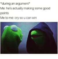 Memes, Good, and Time: *during an argument*  Me: he's actually making some good  points  Me to me: cry so u can win Works every time 💁♀️😏