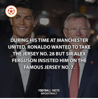Facts, Football, and Friends: DURING HIS TIME AT MANCHESTER  UNITED, RONALDO WANTED TO TAKE  THE JERSEY No. 28 BUT SIR ALEX  FERGUSON INSISTED HIM ON THE  FAMOUS JERSEY  NO. 7.  FOOTBALL FACTS  @FOOT BOLT Follow @factofcomics my account with comics and movie facts. - fact portugal Ronaldo Cr7 ferguson alexferguson cristiano Tag your friends⚡️⚡️⚡️ @footbolt