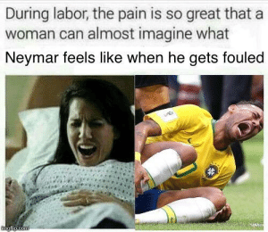 Dank, Memes, and Neymar: During labor, the pain is so great that a  woman can almost imagine what  Neymar feels like when he gets fouled Oof Ouch Owie by apalpha FOLLOW HERE 4 MORE MEMES.