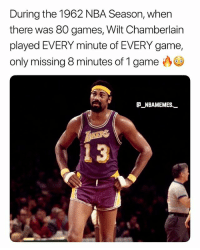 The only time he didn't play was when he got ejected, that's insane 💀😂🔥 - Follow @_nbamemes._: During the 1962 NBA Season, when  there was 80 games, Wilt Chamberlain  played EVERY minute of EVERY game,  only missing 8 minutes of 1 game  NBAMEMES_  3 The only time he didn't play was when he got ejected, that's insane 💀😂🔥 - Follow @_nbamemes._