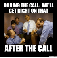 phone call: DURING THE CALL: WELL  GETRIGHTON THAT  AFTER THE CALL  memes.com