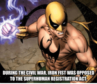 Memes, Civil War, and 🤖: DURING THE CIVIL WAR, IRON FIST WAS OPPOSED  TO THE SUPERHUMANREGISTRATION ACT