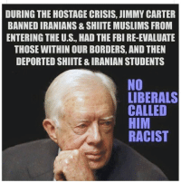 "America, Donald Trump, and Dumb: DURING THE HOSTAGE CRISIS, JIMMY CARTER  BANNED IRANIANS & SHIITE MUSLIMS FROM  ENTERING THE U.S., HAD THE FBI RE-EVALUATE  THOSE WITHIN OUR BORDERS, AND THEN  DEPORTED SHIITE & IRANIAN STUDENTS  NO  LIBERALS  CALLED  HIM  RACIST <p><a href=""http://conservativecathy444.tumblr.com/post/146045197387/carter-banned-iranians-not-muslims-and-the"" class=""tumblr_blog"">conservativecathy444</a>:</p>  <blockquote><p>Carter banned Iranians not muslims and the government can review and revoke visas any time they want and they should but not based on a religion but on conduct/safety of America and an area of the world.<br/></p></blockquote>  <p>Also why do people keep making the argument &ldquo;a dumb liberal did this before so the fact that Donald Trump is doing it now is a good thing!&rdquo;. Like comparing him to FDR as though his imprisoning of Japanese-Americans was some sort of standard to live up to.</p>"