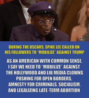 "Click, Memes, and Oscars: DURING THE OSCARS, SPIKE LEE CAILED ON  HIS FOLLOWERS TO""MOBILIZE"" AGAINST TRUMP  AS AN AMERICAN WITH COMMON SENSE,  I SAY WE NEED TO ""MOBILIZE"" AGAINST  THE HOLLYWOOD AND LIB MEDIA CLOWNS  PUSHING FOR OPEN BORDERS,  AMNESTY FOR CRIMINALS, SOCIALISM,  AND LEGALIZING LATE-TERM ABORTION Hollywood liberals are who we need to mobilize against...  There Is PANIC In The Diabetes Industry! Big Pharma executives can't believe their eyes. SEE WHY CLICK HERE ►► http://u-read.org/no-diabetes"
