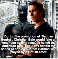 Batman, Memes, and American: During the promotion of Batman  an  American accent because he felt the  American public couldn't handle the  shock of finding out that Batman was  played by a British actor. Batfact 🦇 via @dcfact BatmanMultiverse
