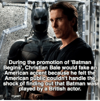 "Batman, Fake, and Memes: During the promotion of 'Batman  Begins, Christian Bale would fake an  American accent because he felt the  American public couldn't handle the  shock of finding out that Batman wasT  played by a British actor. Try to spell ""Batman"" letter by letter in the comments without getting interrupted! I'll DM the winners 😄"