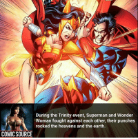 Batman, Disney, and Facts: During the Trinity event, Superman and Wonder  Woman fought against each other, their punches  rocked the heavens and the earth  COMIC SOURCE That insane ________________________________________________________ WallyWest GreenLantern WonderWoman JusticeLeague DC Superman Batman Supergirl DCEU Joker Flash Cyborg DarthVader Aquaman Robin MartianManhunter Deadpool Like Spiderman Rebirth DCRebirth Like4Like Facts Comics BvS StarWars Marvel CW Disney DCComics