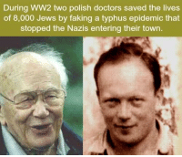 Ww2, Jews, and Typhus: During WW2 two polish doctors saved the lives  of 8,000 Jews by faking a typhus epidemic that  stopped the Nazis entering their town https://t.co/wXN1DHyMmi