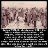 Christmas, Food, and Lay's: During WWI, On christmas of 1914, the  british and germans lay down their  weapons, crossed no man's land, and  joined each other to celebrate. They  exchanged food, played games, sang  songs, and even attended burials for each  side. This was seen as a symbolic moment  during the conflict.