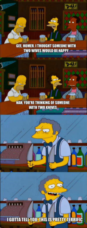 Tumblr, Blog, and Happy: Duss!  GEE, HOMER I THOUGHT SOMEONE WITH  TWO WIVES WOULD BE HAPPY  53  NAH, YOU'RE THINKING OF SOMEONE  WITH TWOKNIVES  IGOTTA TELLYOU.THIS ISPRETTV TERRIFIC srsfunny:Moe Isn't Always Miserable