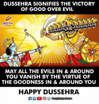 #HappyDussehra #Vijayadashami #Dussehra #HappyVijayadashami: DUSSEHRA SIGNIFIES THE VICTORY  OF GOOD OVER EVIL  AUGHING  MAY ALL THE EVILS IN & AROUND  YOU VANISH BY THE VIRTUE OF  THE GOODNESS IN & AROUND YOU  HAPPY DUSSEHRA #HappyDussehra #Vijayadashami #Dussehra #HappyVijayadashami
