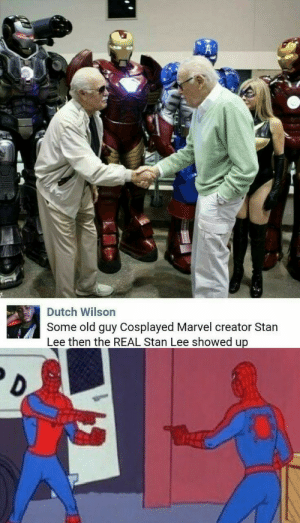 Stan, Stan Lee, and Tumblr: Dutch Wilson  Some old guy Cosplayed Marvel creator Stan  Lee then the REAL Stan Lee showed up bestnatesmithever:  But seriously. Which one is which?