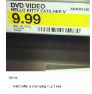 I would buy: DVD VIDEO  HELLO KITTY EATS HER V  ANMDV150  .99  359  kyrm:  Hello kitty is changing it up I see I would buy
