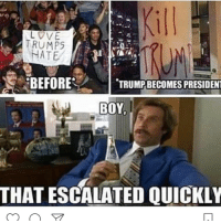 Memes, Boy That, and Boy That Escalated Quickly: DVE  MTRUMPS  NATE  BEFORE  TRUMPBECOMES PRESIDENT  BOY  THAT ESCALATED QUICKLY The tolerant left never ceases to amaze me. ------------ MakeAmericaGreatAgain MAGA HillaryForPrison2016 Nobama BuildTheWall Merica USA Trump2016 TrumpPence2016 BlueLivesMatter AllLivesMatter DonaldTrump Deplorables DeplorableLivesMatter