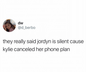 Funny, Phone, and Her: dw  @d_berbo  they really said jordyn is silent cause  kylie canceled her phone plan Damnn 🔥 (credit & consent: @d_berbo)