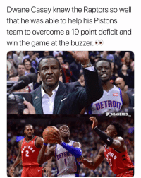Memes, The Game, and Game: Dwane Casey knew the Raptors so well  that he was able to help his Pistons  team to overcome a 19 point deficit and  win the game at the buzzer. *  E NBAMEMES  PTO That is impressive 👀🔥 - Follow @_nbamemes._