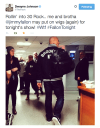 <p><strong>Dwayne &ldquo;The Rock&rdquo; Johnson is in the building&hellip;</strong></p>: Dwayne Johnson  Following  @TheRock  Rollin' into 30 Rock.. me and brotha  @jimmyfallon may put on wigs (again) for  tonight's show! #Wtf #FallonTonight  わ ★  N' <p><strong>Dwayne &ldquo;The Rock&rdquo; Johnson is in the building&hellip;</strong></p>