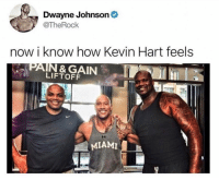 Dwayne Johnson, Kevin Hart, and Memes: Dwayne Johnson  @TheRock  now i know how Kevin Hart feels  LIFTOFF  MIAMI Dm to a short friend 😂