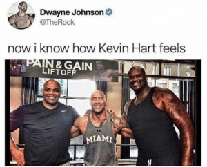 Dwayne Johnson, Kevin Hart, and How: Dwayne Johnson  @TheRock  now i know how Kevin Hart feels  LIFTOFF  I MIAMI