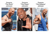 "😂😂: Dwayne  ""The Rock""  Johnson  Dwayne  ""The Paper  Johnson  Dwayne  ""The Scissors""  Johnson  THE DAD 😂😂"