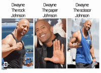 Dad, The Rock, and Irl: Dwayne  The rock  Johnson  Dwayne  The paper  Johnson  Dwayne  Thescisson  Johnson  THE DAD me_irl