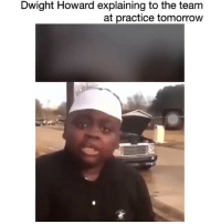 Dwight Howard, Funny, and Tomorrow: Dwight Howard explaining to the team  at practice tomorrow Howard loves cock