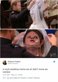Wedding Meme: Dwight  Schrute  Moments  Kalene Fowler  @kaleniewienie  A royal wedding meme we all didn't know we  needed  4:13 AM - May 21, 2018  7  See Kalene Fowler's other Tweets