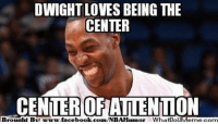Facebook, Meme, and Nba: DWIGHTLOVES BEING THE  CENTER  CENTER OFATTENTION  Broumbt BTR www.facebook.com/NBAHuumor Whatio Credit: Jason Schaaf