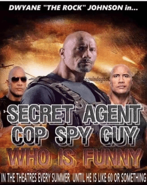 "Rock Johnson: DWYANE ""THE ROCK"" JOHNSON in...  nguindagoas  SECRET AGENT  COP SPY GUY  MTHO IS FUNNY  IN THE THEATRES EVERY SUMER UNTIL HE IS LIE 0 OR SOMETHING"