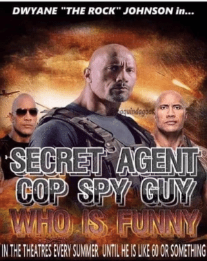 "Every damn year: DWYANE ""THE ROCK"" JOHNSON in...  nquindagoak  SECRET AGENT  COP SPY GUY  WHOIS FUNNY  IN THE THEATRES EVERY SUMMER UNTIL HE IS LIE 6O OR SOMETHING Every damn year"