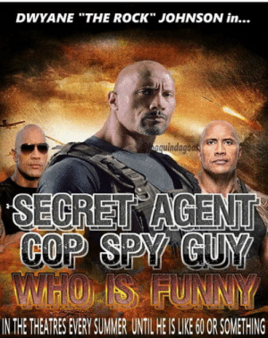"laughoutloud-club:  The rocks all upcoming movies.: DWYANE ""THE ROCK"" JOHNSON in...  quindagoas  COP SPY  IN THE THEATRES EVERY SUMMER UNTIL HE IS LIKE 60OR SOMETHING laughoutloud-club:  The rocks all upcoming movies."