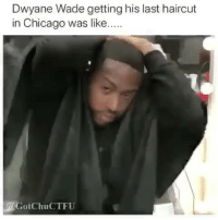 Chicago, Dwyane Wade, and Haircut: Dwyane Wade getting his last haircut  in Chicago was like  GotChuCTFU But why they had to do DwyaneWade like that though?! 💈😳😩 @Splack WSHH