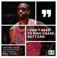 Dwyane Wade, Chase, and Free: DWYANE WADE  ON POTENTIAL  UPCOMING  FREE AGENCY  I DON'T NEED  TO RING CHASE,  BUT I CAN  BR Keyword: Need