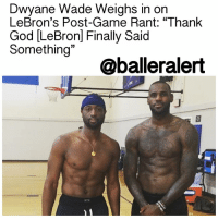 "Dwyane Wade, Memes, and Cleveland: Dwyane Wade Weighs in on  LeBron's Post-Game Rant: ""Thank  God LeBron Finally Said  Something""  oballeralert Dwyane Wade Weighs in on LeBron's Post-Game Rant: ""Thank God [LeBron] Finally Said Something"" – blogged by @MsJennyb ⠀⠀⠀⠀⠀⠀⠀ ⠀⠀⠀⠀⠀⠀⠀ Earlier today, we reported that LeBronJames went off on CharlesBarkley for the retired baller's comments on him and his legacy. Since then, friends and fans of the Cleveland star have applauded James for finally defending himself. ⠀⠀⠀⠀⠀⠀⠀ ⠀⠀⠀⠀⠀⠀⠀ James, who has been in the spotlight since the age of 17, has never been one to respond to the naysayers. However, after initially brushing off Barkley's comments, James decided to fire back. In turn, friend and former teammate, DwyaneWade commended James for his actions and backed him on everything he said about the Hall of Famer. ⠀⠀⠀⠀⠀⠀⠀ ⠀⠀⠀⠀⠀⠀⠀ ""Thank God [LeBron] finally said something,"" Wade told the Chicago Tribune. ""LeBron, a lot of guys take a lot of shots at him, for whatever reason…. He's just kept his mouth closed and you know continued to focus on what he need to. But it's about time he said something,"" Wade said. ""When you got a history, you need to be a little careful with what you say."" ⠀⠀⠀⠀⠀⠀⠀ ⠀⠀⠀⠀⠀⠀⠀ ""I'm glad LJ finally said something and stood up for himself,"" Wade continued. ""He said there's a new sheriff in town so I'm excited to see what's next."""