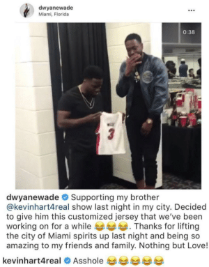 D-Wade Did Em Dirty by Archer2408 MORE MEMES: dwyanewade  Miami, Florida  .C0  0:38  Hor  dwyanewade # Supporting my brother  @kevinhart4real show last night in my city. Decided  to give him this customized jersey that we've been  working on for a while Thanks for lifting  the city of Miami spirits up last night and being so  amazing to my friends and family. Nothing but Love!  kevinhart4real  Asshole 비부부부 D-Wade Did Em Dirty by Archer2408 MORE MEMES
