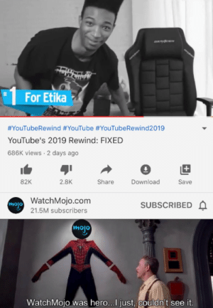 They should've included Etika: DXPACER  For Etika  #YouTubeRewind #YouTube #YouTubeRewind2019  YouTube's 2019 Rewind: FIXED  686K views · 2 days ago  82K  2.8K  Share  Download  Save  mojo WatchMojo.com  21.5M subscribers  SUBSCRIBED A  mojo  WatchMojo was hero...I just, couldn't see it.  %23 They should've included Etika