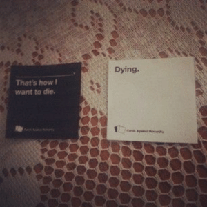 How, Dying, and  Die: Dying.  That's how  want to die.