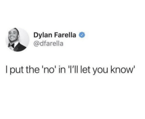 You, Dylan, and Ill: Dylan Farella  @dfarella  I put the 'no' in I'll let you know