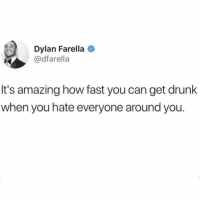 Drunk, Girl Memes, and Amazing: Dylan Farella  @dfarella  It's amazing how fast you can get drunk  when you hate everyone around you. This is basically always for me