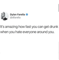 Drunk, Memes, and Amazing: Dylan Farella  @dfarella  It's amazing how fast you can get drunk  when you hate everyone around you. Yess 😊😊😂😂 🔥 Follow Us 👉 @latinoswithattitude 🔥