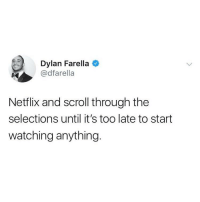 Netflix, Girl Memes, and Can: Dylan Farella  @dfarella  Netflix and scroll through the  selections until it's too late to start  watching anything. What can I say, I have commitment issues @dfarella