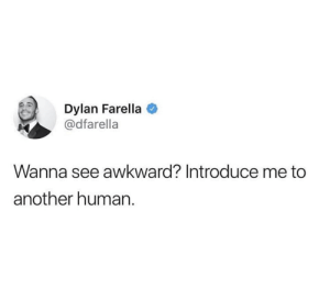 Dank, Awkward, and 🤖: Dylan Farella  @dfarella  Wanna see awkward? Introduce me to  another human. I won't disappoint.