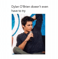 Dylan O'Brien, Memes, and 🤖: Dylan O'Brien doesn't even  have to try