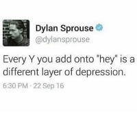 "I aspire to be he: Dylan Sprouse  (adylansprouse  Every Y you add onto ""hey"" is a  different layer of depression.  6:30 PM 22 Sep 16 I aspire to be he"