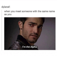 jus sayin babe meme dankmemes memelord dailymemes: dylanaf.  when you meet someone with the same name  as you  I'm the Alpha. jus sayin babe meme dankmemes memelord dailymemes