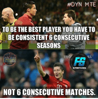 @footy.goal:  #DYN MTE  TO BE THE BEST PLAYER YOU HAVE TO  BE CONSISTENT 6 CONSECUTIVE  SEASONS  TRO  FIMDBIMD  FOOTY.GOAL  NOT 6 CONSECUTIVE MATCHES @footy.goal