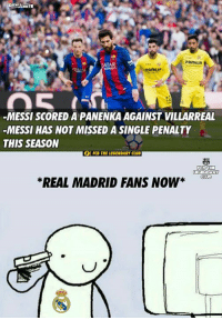 Club, Memes, and Real Madrid: DYNAMITE  PAMESA  OATAR  PAMESA  MESSI SCORED A PANENIKA AGAINST VILLARREAL  MESSI HAS NOT MISSED A SINGLE PENALTY  THIS SEASON  FCB THE LEGENDARY CLUB  PCD THE  LEGENDARY  CLUD  *REAL MADRID FANS NOW Hardluck Madrid fans 😂😂