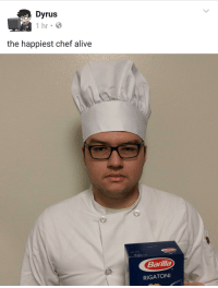 Me irl: Dyrus  1 hr 8  the happiest chef alive  Barilla  RIGATONI Me irl